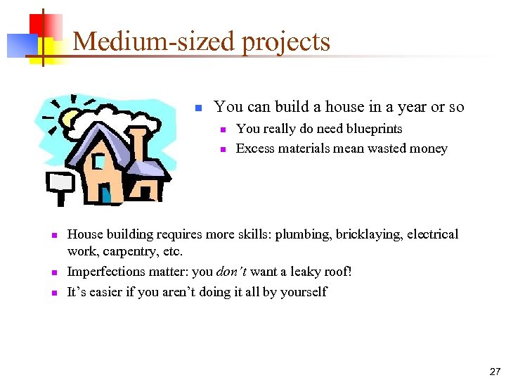 Medium-sized projects n You can build a house in a year or so n