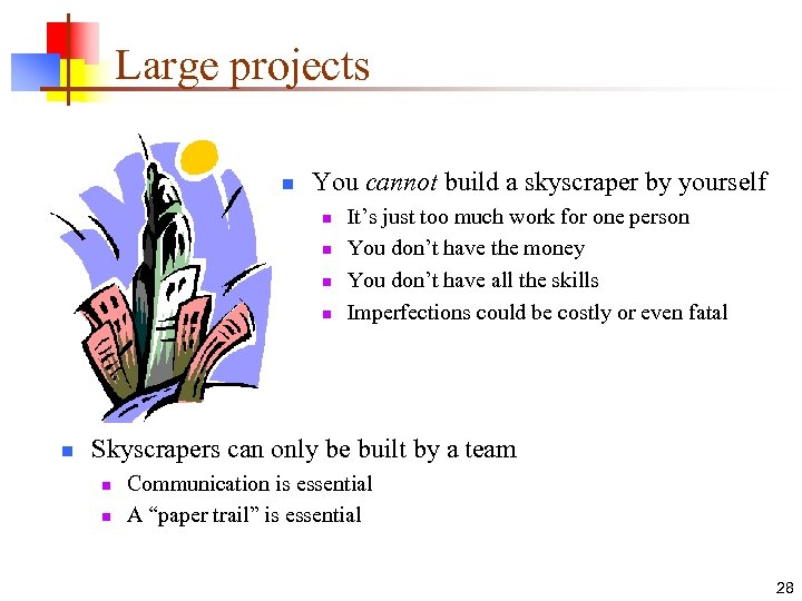 Large projects n You cannot build a skyscraper by yourself n n n It's