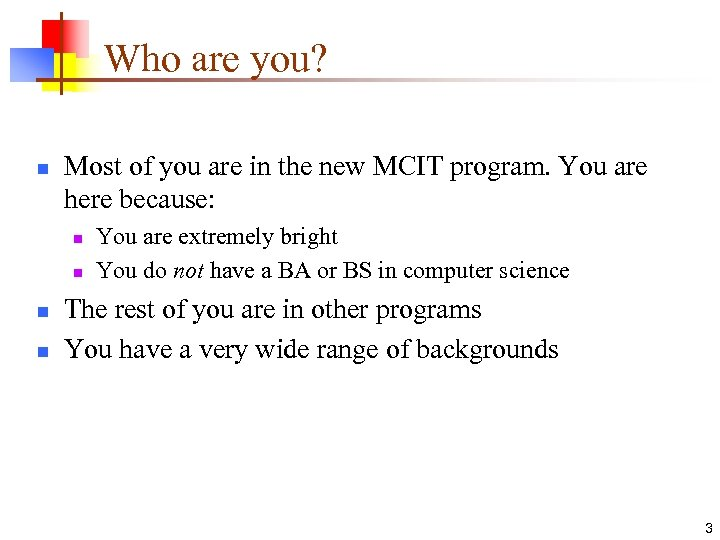 Who are you? n Most of you are in the new MCIT program. You