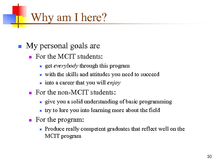 Why am I here? n My personal goals are n For the MCIT students: