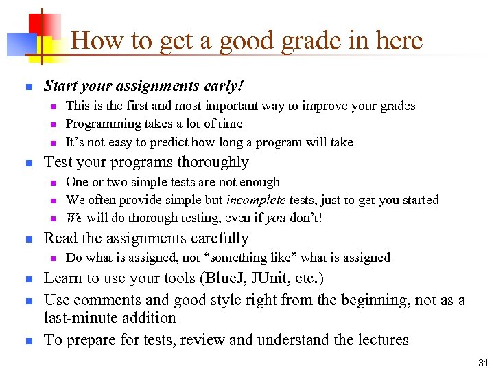 How to get a good grade in here n Start your assignments early! n