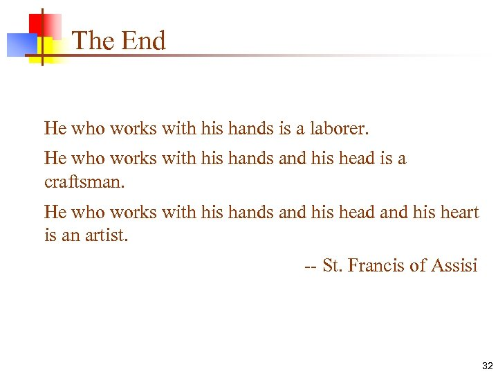 The End He who works with his hands is a laborer. He who works
