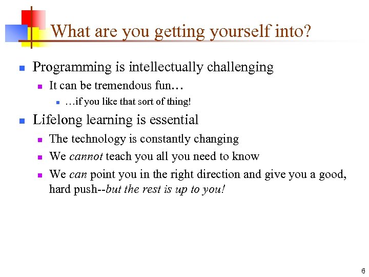 What are you getting yourself into? n Programming is intellectually challenging n It can