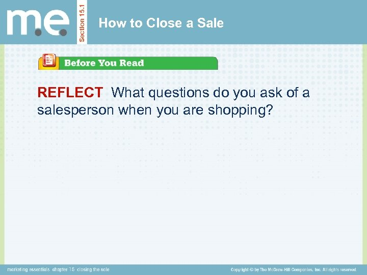 Section 15. 1 How to Close a Sale REFLECT What questions do you ask