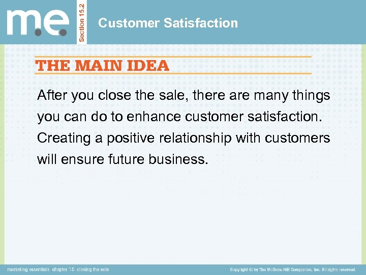 Section 15. 2 Customer Satisfaction After you close the sale, there are many things