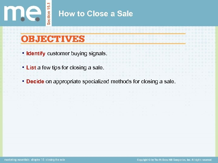 Section 15. 1 How to Close a Sale • Identify customer buying signals. •