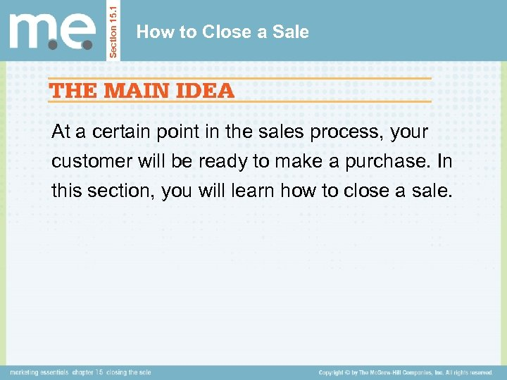 Section 15. 1 How to Close a Sale At a certain point in the