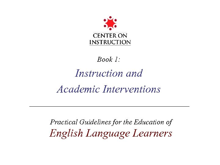 Book 1: Instruction and Academic Interventions Practical Guidelines for the Education of English Language