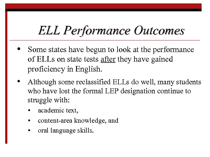ELL Performance Outcomes • Some states have begun to look at the performance of