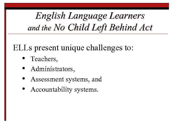 English Language Learners and the No Child Left Behind Act ELLs present unique challenges