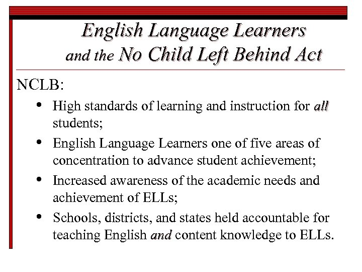 English Language Learners and the No Child Left Behind Act NCLB: • • High