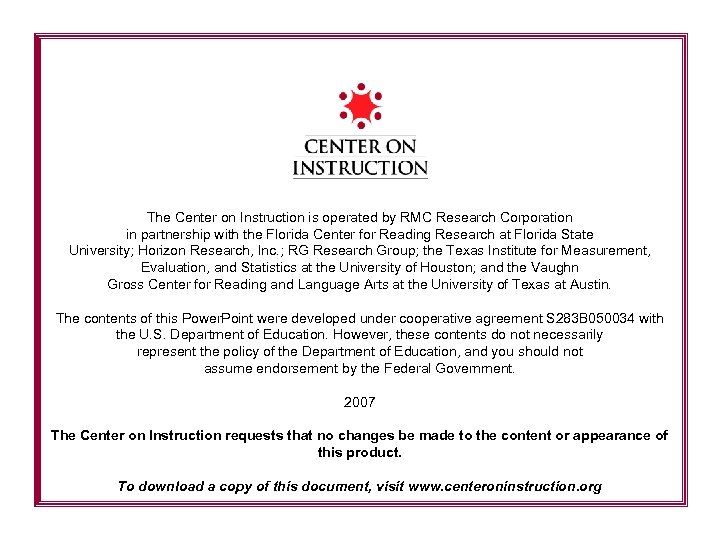 The Center on Instruction is operated by RMC Research Corporation in partnership with the