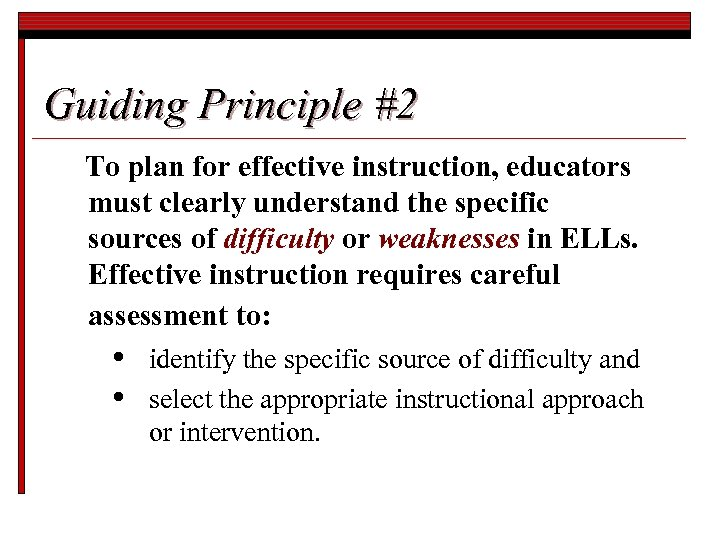 Guiding Principle #2 To plan for effective instruction, educators must clearly understand the specific
