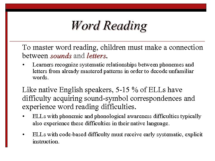 Word Reading To master word reading, children must make a connection between sounds and