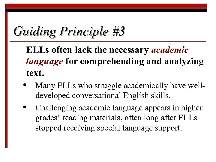 Guiding Principle #3 ELLs often lack the necessary academic language for comprehending and analyzing
