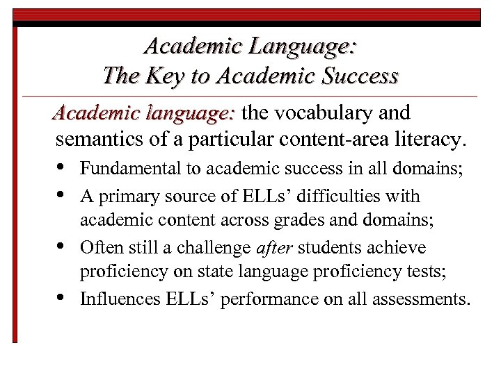 Academic Language: The Key to Academic Success Academic language: the vocabulary and semantics of