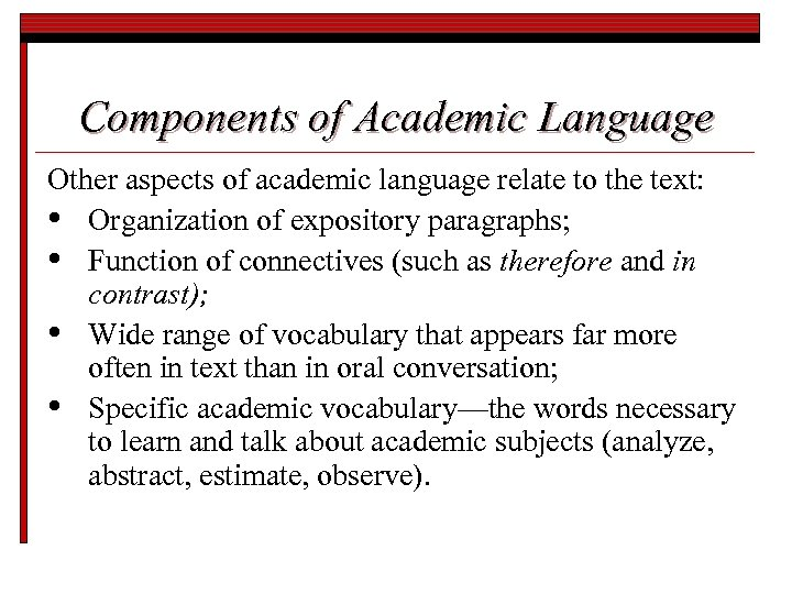 Components of Academic Language Other aspects of academic language relate to the text: •