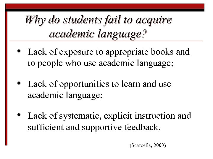 Why do students fail to acquire academic language? • Lack of exposure to appropriate