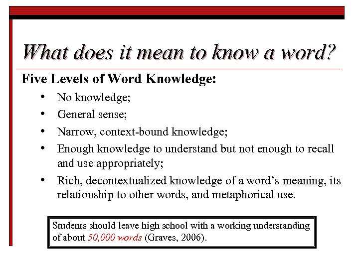 What does it mean to know a word? Five Levels of Word Knowledge: •