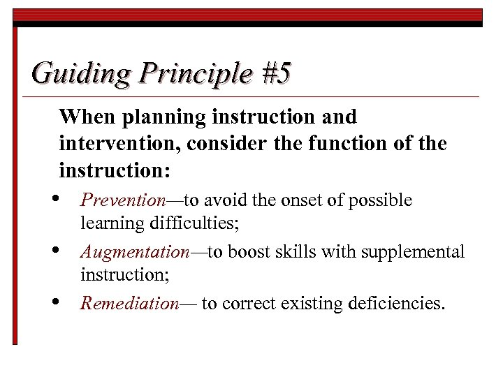 Guiding Principle #5 When planning instruction and intervention, consider the function of the instruction: