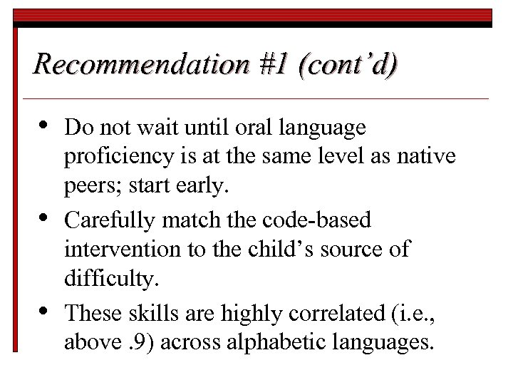 Recommendation #1 (cont'd) • • • Do not wait until oral language proficiency is