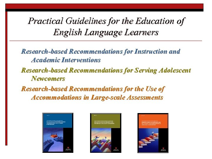 Practical Guidelines for the Education of English Language Learners Research-based Recommendations for Instruction and