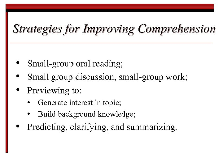 Strategies for Improving Comprehension • • • Small-group oral reading; Small group discussion, small-group