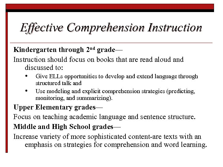 Effective Comprehension Instruction Kindergarten through 2 nd grade— Instruction should focus on books that