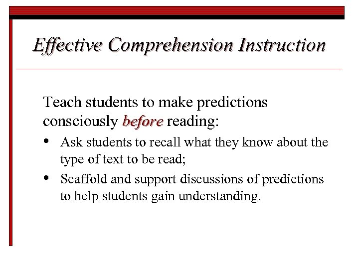 Effective Comprehension Instruction Teach students to make predictions consciously before reading: • • Ask