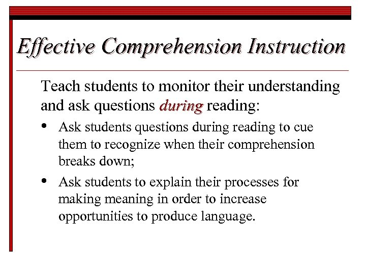 Effective Comprehension Instruction Teach students to monitor their understanding and ask questions during reading: