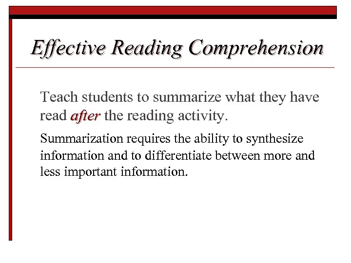 Effective Reading Comprehension Teach students to summarize what they have read after the reading