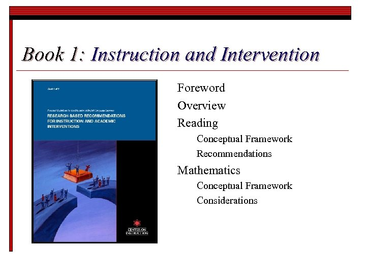 Book 1: Instruction and Intervention Foreword Overview Reading Conceptual Framework Recommendations Mathematics Conceptual Framework
