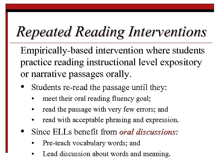 Repeated Reading Interventions Empirically-based intervention where students practice reading instructional level expository or narrative