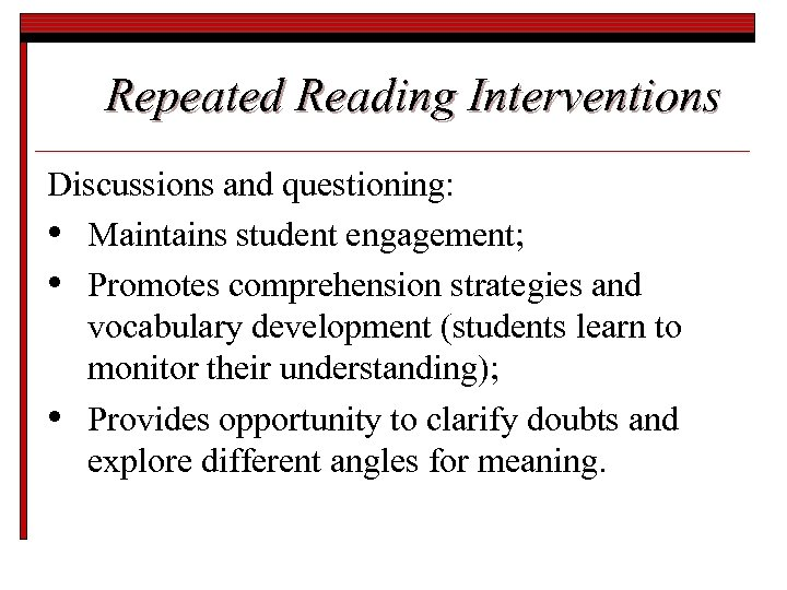Repeated Reading Interventions Discussions and questioning: • Maintains student engagement; • Promotes comprehension strategies