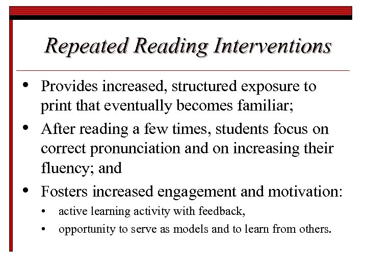 Repeated Reading Interventions • • • Provides increased, structured exposure to print that eventually