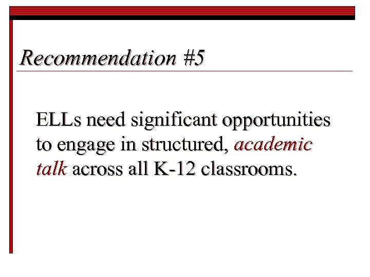 Recommendation #5 ELLs need significant opportunities to engage in structured, academic talk across all