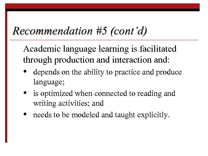 Recommendation #5 (cont'd) Academic language learning is facilitated through production and interaction and: •