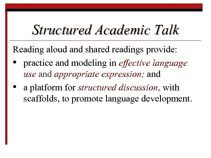 Structured Academic Talk Reading aloud and shared readings provide: • practice and modeling in