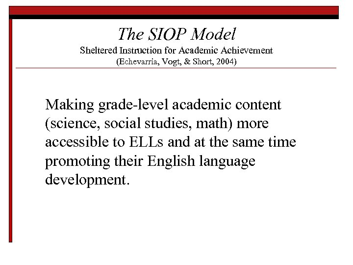 The SIOP Model Sheltered Instruction for Academic Achievement (Echevarria, Vogt, & Short, 2004) Making