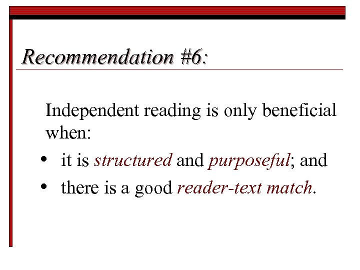 Recommendation #6: Independent reading is only beneficial when: • it is structured and purposeful;