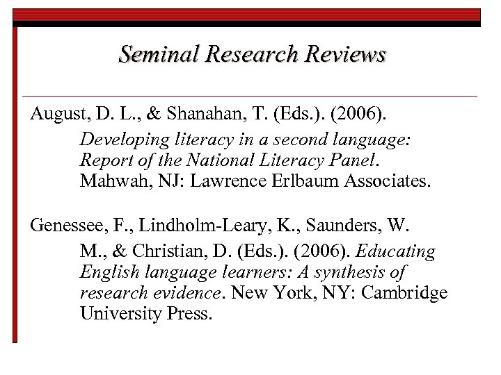 Seminal Research Reviews August, D. L. , & Shanahan, T. (Eds. ). (2006). Developing