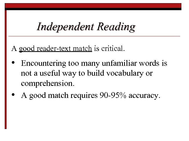Independent Reading A good reader-text match is critical. • • Encountering too many unfamiliar