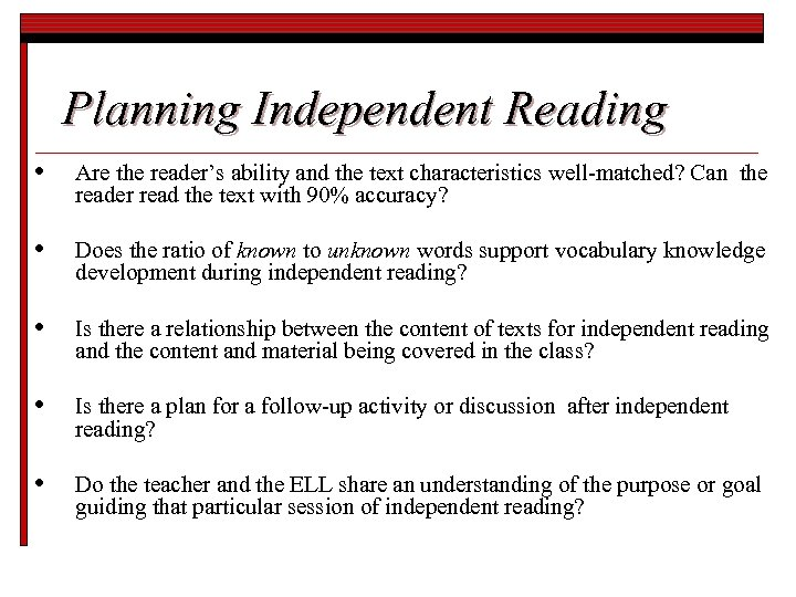 Planning Independent Reading • Are the reader's ability and the text characteristics well-matched? Can