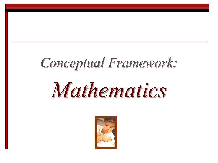 Conceptual Framework: Mathematics