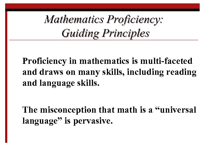 Mathematics Proficiency: Guiding Principles Proficiency in mathematics is multi-faceted and draws on many skills,