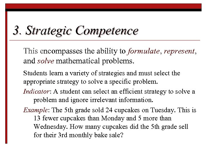 3. Strategic Competence This encompasses the ability to formulate, represent, and solve mathematical problems.