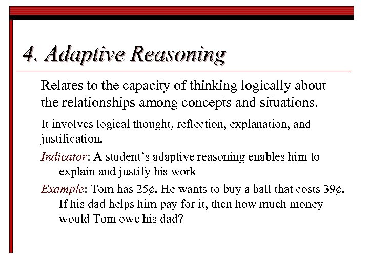 4. Adaptive Reasoning Relates to the capacity of thinking logically about the relationships among