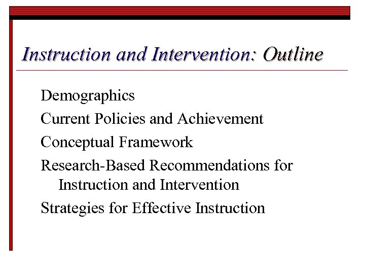 Instruction and Intervention: Outline Demographics Current Policies and Achievement Conceptual Framework Research-Based Recommendations for