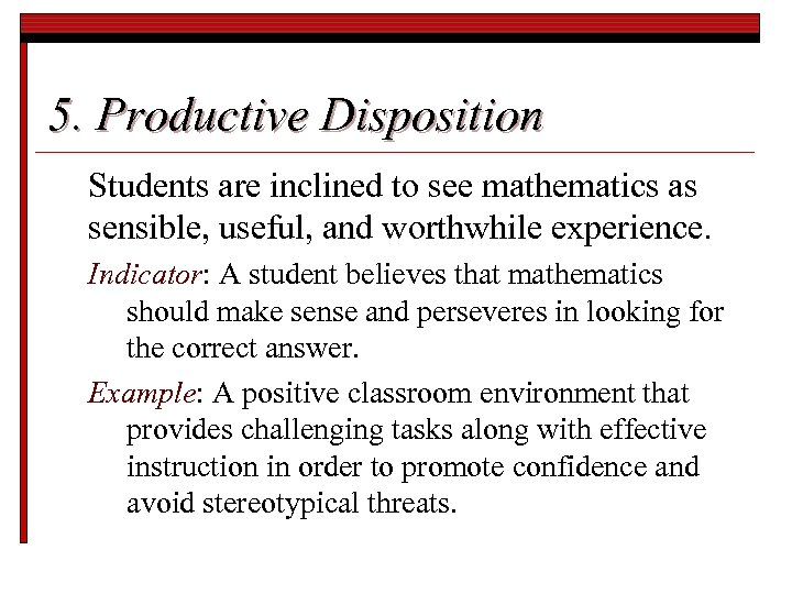 5. Productive Disposition Students are inclined to see mathematics as sensible, useful, and worthwhile