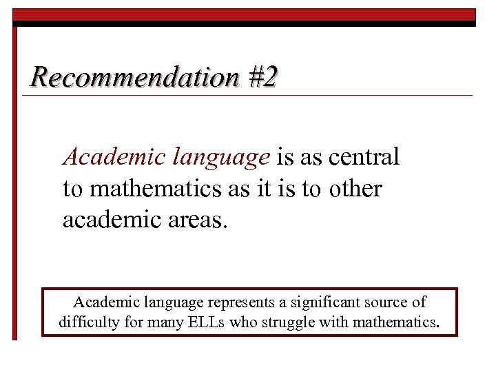 Recommendation #2 Academic language is as central to mathematics as it is to other
